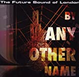 echange, troc The Future Sound Of London - By Any Other Name