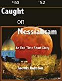 CAUGHT ON MESSIAHCAM An End Time Short Story