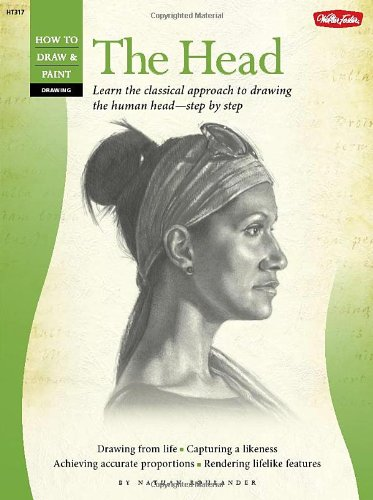 Drawing: The Head: Learn the Classical Approach Step By Step (How to Draw and Paint)