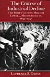 The Course of Industrial Decline: The Boott Cotton Mills of Lowell, Massachusetts, 1835-1955 (Johns Hopkins Studies in the History of Technology)