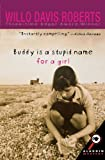 Buddy Is A Stupid Name for a Girl (0689851642) by Roberts, Willo Davis