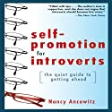 Self-Promotion for Introverts: The Quiet Guide to Getting Ahead (       UNABRIDGED) by Nancy Ancowitz Narrated by Bernadette Dunne