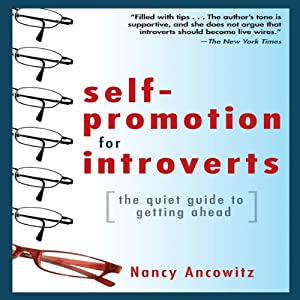 Self-Promotion for Introverts: The Quiet Guide to Getting Ahead | [Nancy Ancowitz]