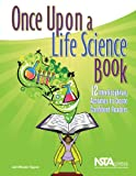Once Upon a Life Science Book: 12 Interdisciplinary Activities to Create Confident Readers - PB275X