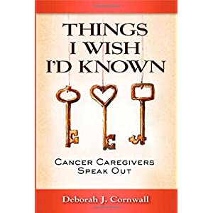 Learn more about the book, Things I Wish I'd Known: Cancer Caregivers Speak Out