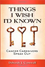 Things I Wish Id Known Cancer Caregivers Speak Out by Cornwall