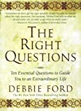 The Right Questions: Ten Essential Questions To Guide You To An Extraordinary Life (0062517848) by Ford, Debbie