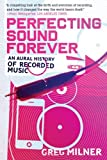 img - for By Greg Milner - Perfecting Sound Forever (5.1.2010) book / textbook / text book