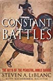 Constant Battles: The Myth of the Peaceful, Noble Savage (0312310897) by Steven Le Blanc