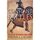 Constant Battles: The Myth of the Peaceful, Noble Savage ~ Steven A. LeBlanc