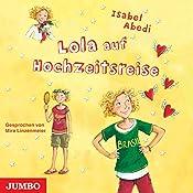 Lola auf Hochzeitsreise (Lola 6) | Isabel Abedi