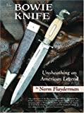 img - for The Bowie Knife: Unsheathing an American Legend by Norm Flayderman (2004-10-01) book / textbook / text book