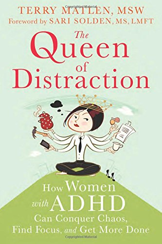 The Queen of Distraction: How Women with ADHD Can Conquer Chaos, Find Focus, and Get More Done by New Harbinger Publications
