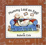 Mummy Laid an Egg! (0099299119) by Babette Cole