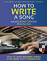 How To Write A Song: How To Write Beautiful Songs In Any Genre Without Reading Music.