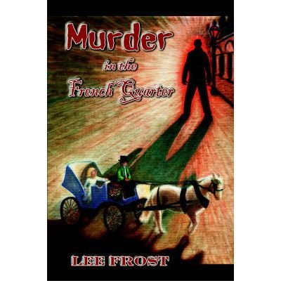 murder-in-the-french-quarter-frost-lee-author-jan-30-2005-paperback