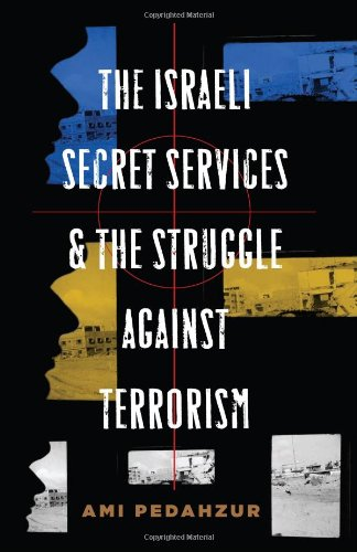The Israeli Secret Services and the Struggle Against Terrorism (Columbia Studies in Terrorism and Irregular Warfare): Ami Pedahzur: 9780231140430: Amazon.com: Books