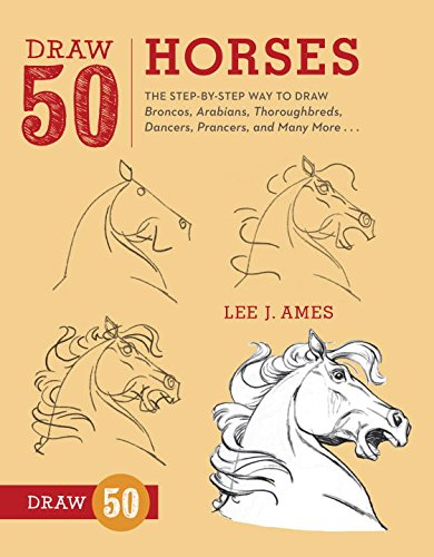 draw-50-horses-the-step-by-step-way-to-draw-broncos-arabians-thoroughbreds-dancers-prancers-and-many