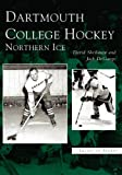 img - for Dartmouth College Hockey: Northern Ice (NH) (Images of Sports) book / textbook / text book