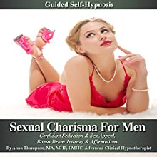 Sexual Charisma for Men Guided Self Hypnosis: Confident Seduction & Sex Appeal, Bonus Drum Journey & Affirmations Audiobook by Anna Thompson Narrated by Anna Thompson