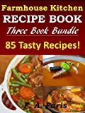 Slow Cooking, Chicken Recipes & Easy Soup Recipes - 3 Book Bundle: FARMHOUSE KITCHEN RECIPES