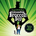 The Astounding Broccoli Boy (       UNABRIDGED) by Frank Cottrell Boyce Narrated by Ewan Goddard