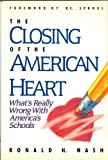 The Closing of the American Heart: What's Really Wrong With America's Schools (0945241119) by Nash, Ronald H.