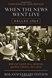 img - for When the News Went Live: Dallas 1963, 50th Anniversary Edition book / textbook / text book