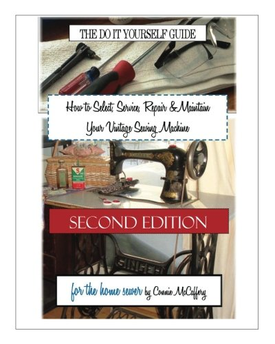 How to Select, Service, Repair & Maintain Your Vintage Sewing Machine: Second Edition (Vintage Sewing Machine Repair compare prices)