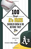 100 Things A's Fans Should Know & Do Before They Die (100 Things...Fans Should Know)