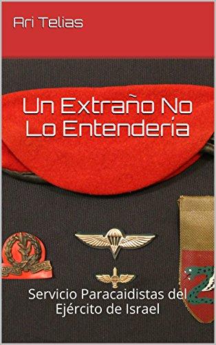 un-extrano-no-lo-entenderia-servicio-paracaidistas-del-ejercito-de-israel-spanish-edition