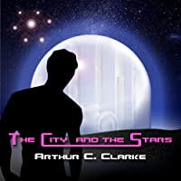 The City and the Stars (       UNABRIDGED) by Arthur C. Clarke Narrated by Geoffrey T. Williams