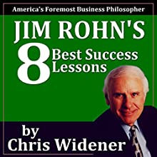 Jim Rohn's 8 Best Success Lessons (       UNABRIDGED) by Chris Widener Narrated by Chris Widener