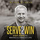 Serve 2 Win: Eight Steps to Making a Living & a Life Hörbuch von Mitch Durfee Gesprochen von: John Alan Martinson Jr.