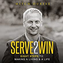 Serve 2 Win: Eight Steps to Making a Living & a Life Audiobook by Mitch Durfee Narrated by John Alan Martinson Jr.