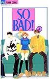SO BAD!(4) (フラワーコミックス)