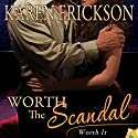 Worth the Scandal (       UNABRIDGED) by Karen Erickson Narrated by Summer Roberts