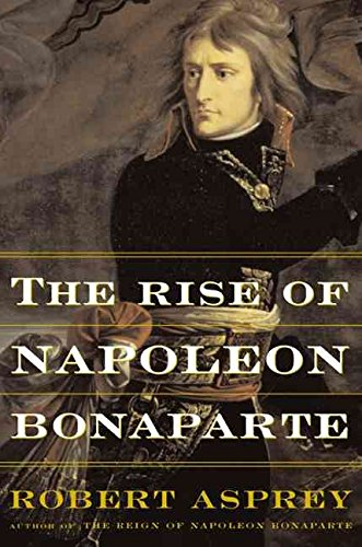 the-rise-of-napoleon-bonaparte-by-robert-b-asprey-published-october-2001