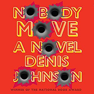 Nobody Move | [Denis Johnson]
