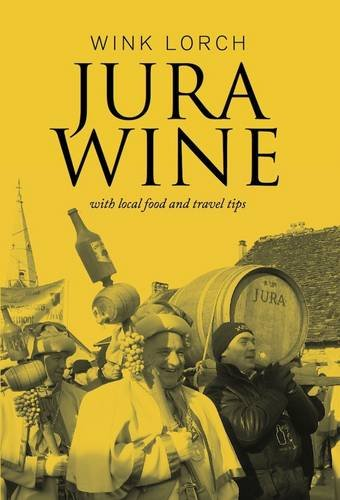 Jura Wine: With Local Food and Travel Tips (Jura Wine Book compare prices)