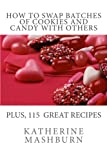 img - for How to Swap Batches of Cookies and Candy with Others: Including a collection of more than 100 recipes for delicious cookies, candy, cakes, and pies book / textbook / text book