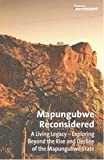 img - for Mapungubwe Reconsidered: A Living Legacy: Exploring Beyond the Rise and Decline of the Mapungubwe State book / textbook / text book