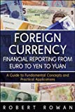 img - for Foreign Currency Financial Reporting from Euro to Yen to Yuan: A Guide to Fundamental Concepts and Practical Applications (Wiley and SAS Business Series) book / textbook / text book