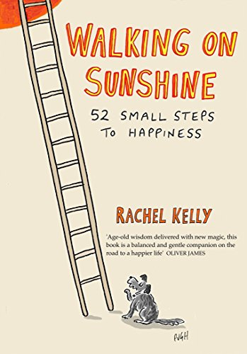 Walking on Sunshine: 52 small steps to happiness, by Rachel Kelly