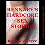 Rennaey's Hardcore Sex Stories: Five Explicit Erotica Short Stories | Rennaey Necee