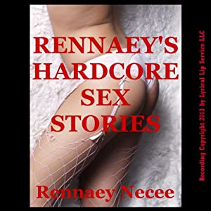 Rennaey's Hardcore Sex Stories Audiobook