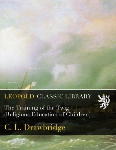 The Training of the Twig (Religious Education of Children) PDF