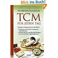 TCM für jeden Tag. Entspannt und gesund durch die Woche: Ernährung und Heiltees, Akupressur und Meditation - Einfache...