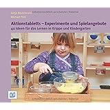 Aktionstabletts - Experimente und Spielangebote: 40 Ideen für das Lernen in Krippe und Kindergarten