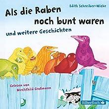 Als die Raben noch bunt waren und weitere Geschichten Hörbuch von Edith Schreiber-Wicke Gesprochen von: Mechthild Großmann